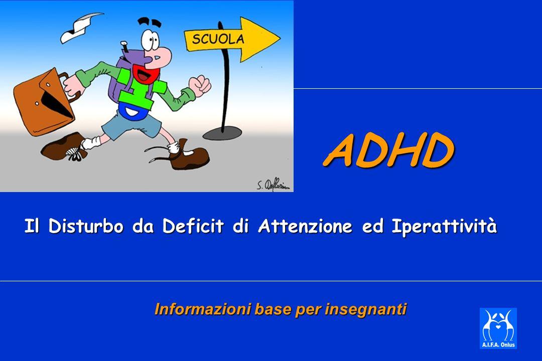 ADHD ADHD Il Disturbo da Deficit di Attenzione ed Iperattività Informazioni base per insegnanti
