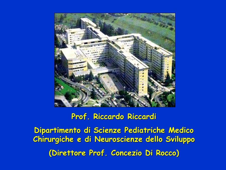 Prof. Riccardo Riccardi Dipartimento di Scienze Pediatriche Medico Chirurgiche e di Neuroscienze dello Sviluppo (Direttore Prof. Concezio Di Rocco)