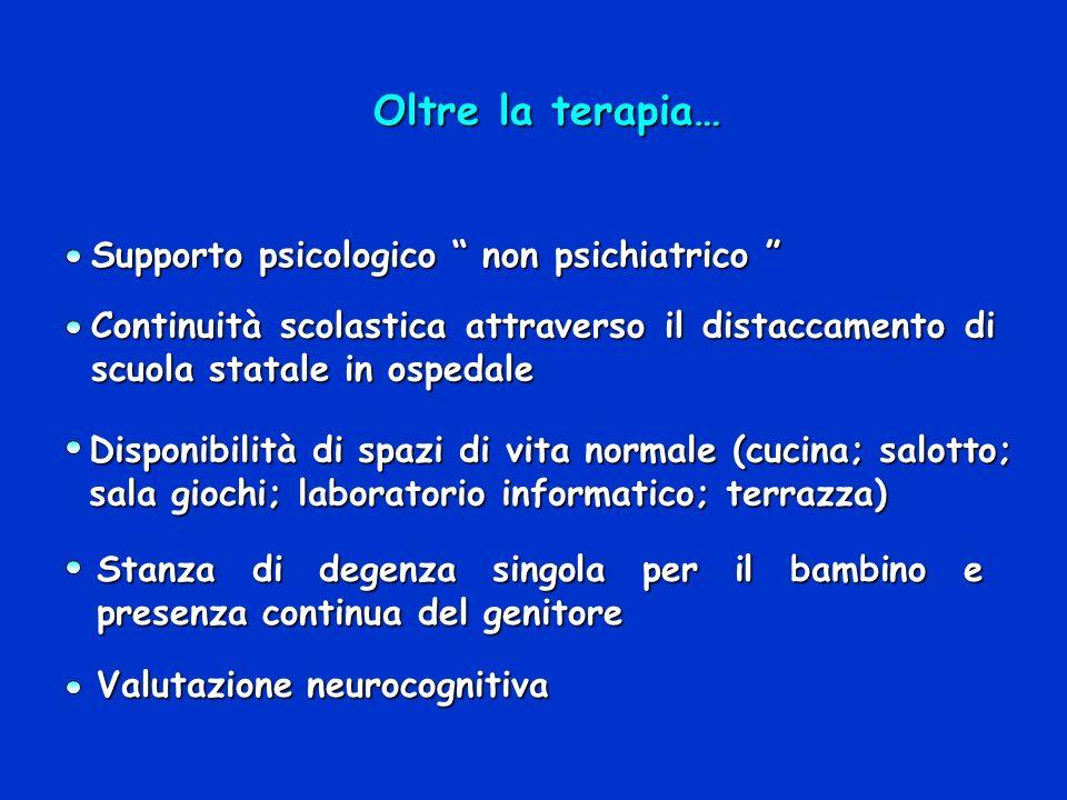Oltre la terapia… Supporto psicologico non psichiatrico Supporto psicologico non psichiatrico Continuità scolastica attraverso il distaccamento di scu