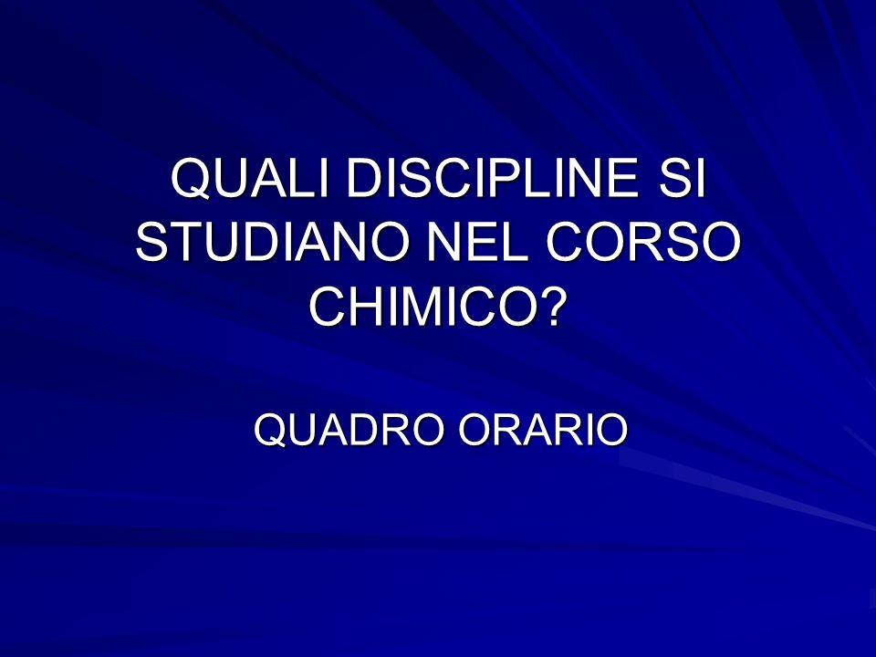 QUALI DISCIPLINE SI STUDIANO NEL CORSO CHIMICO? QUADRO ORARIO