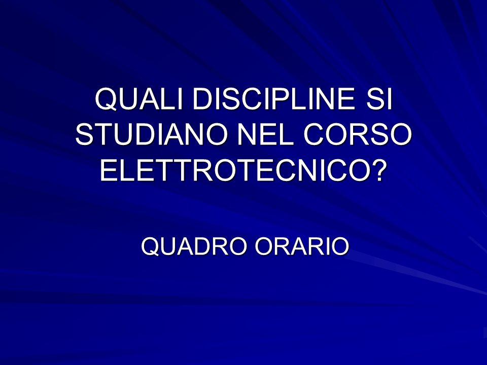 QUALI DISCIPLINE SI STUDIANO NEL CORSO ELETTROTECNICO? QUADRO ORARIO