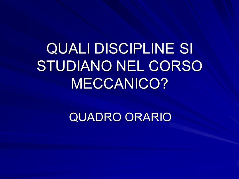 QUALI DISCIPLINE SI STUDIANO NEL CORSO MECCANICO? QUADRO ORARIO