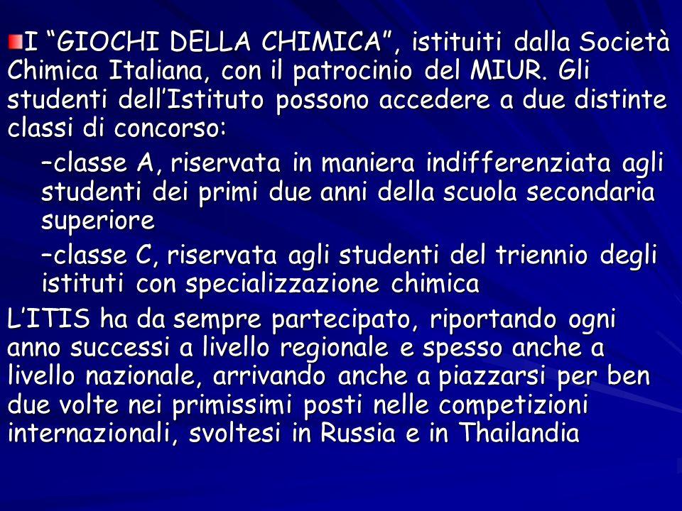 I GIOCHI DELLA CHIMICA, istituiti dalla Società Chimica Italiana, con il patrocinio del MIUR. Gli studenti dellIstituto possono accedere a due distint