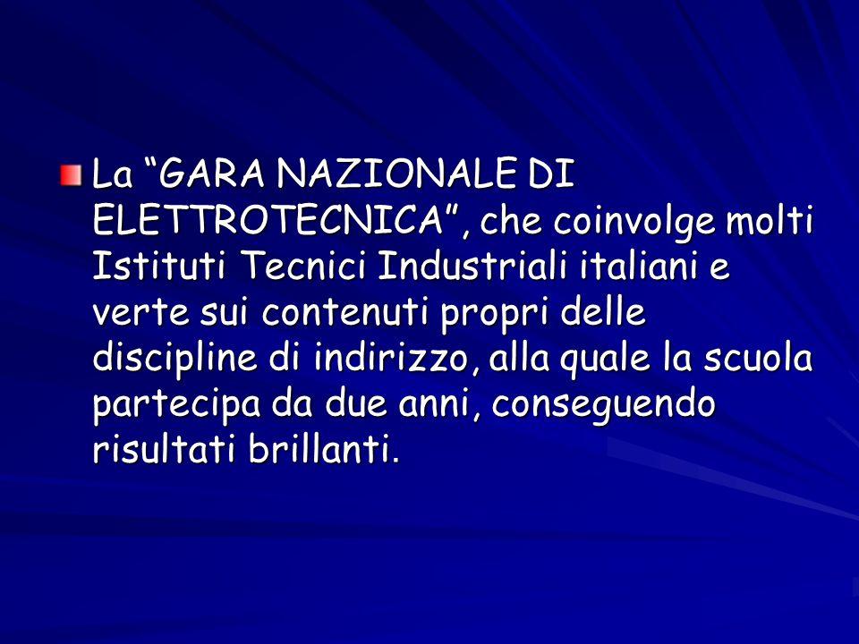 La GARA NAZIONALE DI ELETTROTECNICA, che coinvolge molti Istituti Tecnici Industriali italiani e verte sui contenuti propri delle discipline di indiri