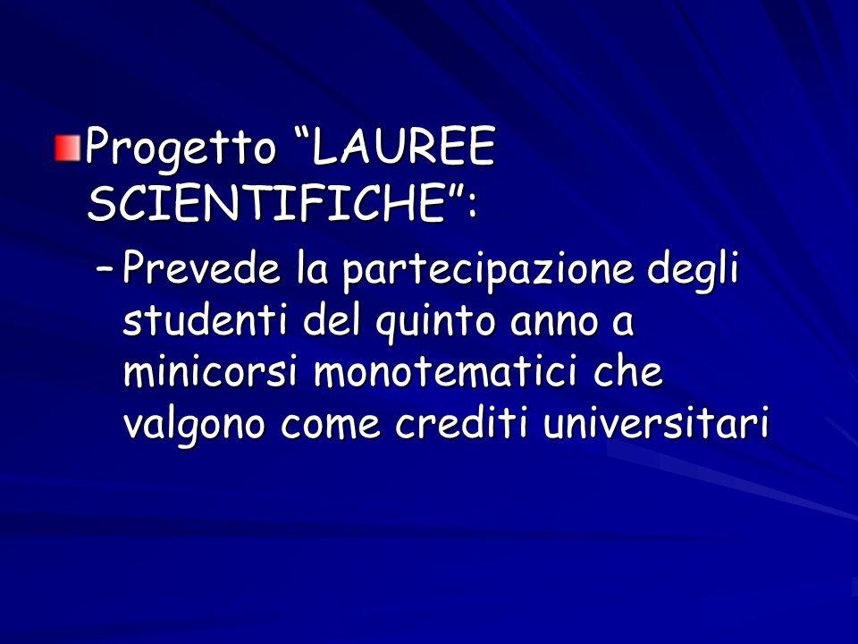 Progetto LAUREE SCIENTIFICHE: –Prevede la partecipazione degli studenti del quinto anno a minicorsi monotematici che valgono come crediti universitari