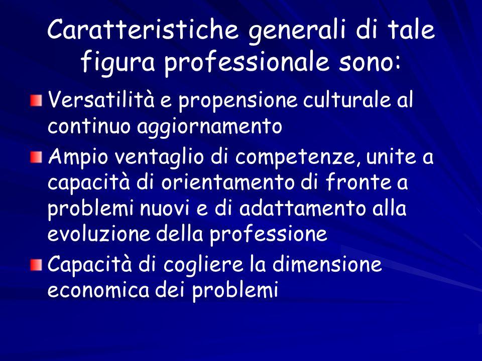 Caratteristiche generali di tale figura professionale sono: Versatilità e propensione culturale al continuo aggiornamento Ampio ventaglio di competenz