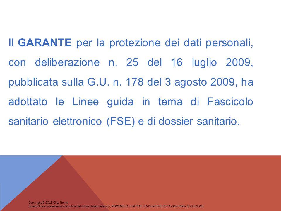 Il GARANTE per la protezione dei dati personali, con deliberazione n. 25 del 16 luglio 2009, pubblicata sulla G.U. n. 178 del 3 agosto 2009, ha adotta