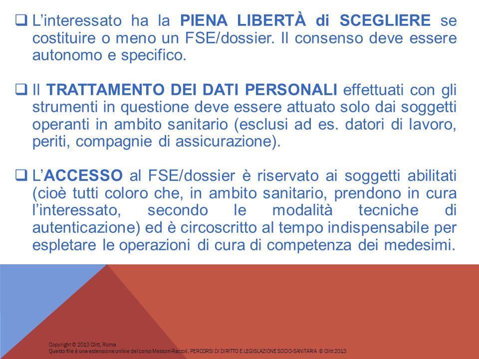 Linteressato ha la PIENA LIBERTÀ di SCEGLIERE se costituire o meno un FSE/dossier. Il consenso deve essere autonomo e specifico. Il TRATTAMENTO DEI DA