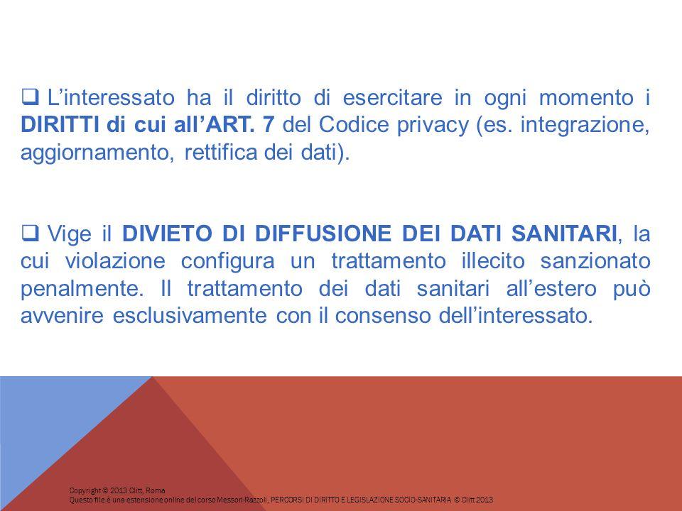 Linteressato ha il diritto di esercitare in ogni momento i DIRITTI di cui allART. 7 del Codice privacy (es. integrazione, aggiornamento, rettifica dei