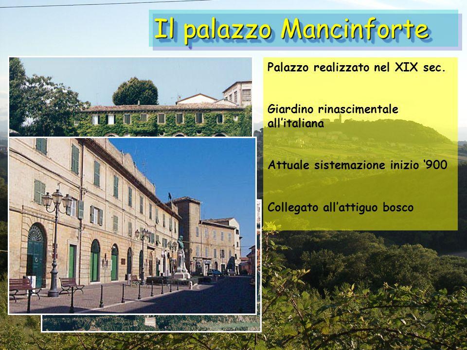 Il palazzo Mancinforte Palazzo realizzato nel XIX sec. Giardino rinascimentale allitaliana Attuale sistemazione inizio 900 Collegato allattiguo bosco