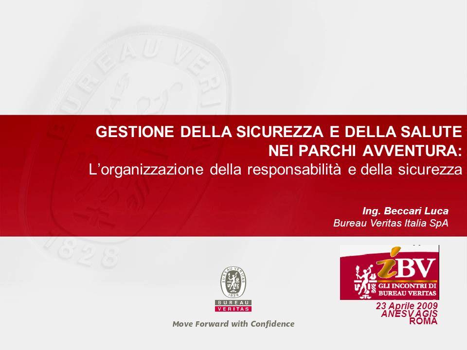 23 Aprile 2009 ANESV AGIS ROMA Ing. Beccari Luca Bureau Veritas Italia SpA GESTIONE DELLA SICUREZZA E DELLA SALUTE NEI PARCHI AVVENTURA: Lorganizzazio