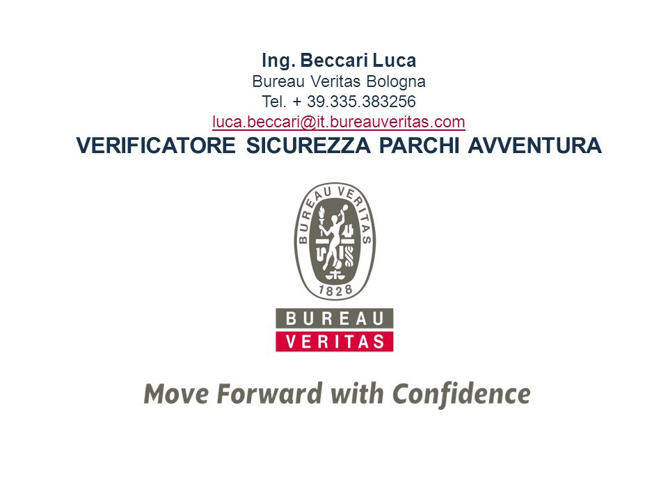 Ing. Beccari Luca Bureau Veritas Bologna Tel. + 39.335.383256 luca.beccari@it.bureauveritas.com VERIFICATORE SICUREZZA PARCHI AVVENTURA