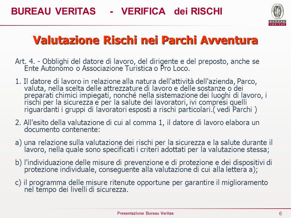 6 Presentazione Bureau Veritas Valutazione Rischi nei Parchi Avventura Art. 4. - Obblighi del datore di lavoro, del dirigente e del preposto, anche se