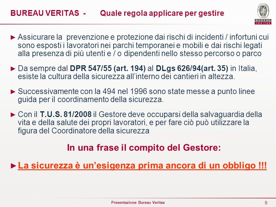 9 Presentazione Bureau Veritas BUREAU VERITAS - Quale regola applicare per gestire Assicurare la prevenzione e protezione dai rischi di incidenti / in