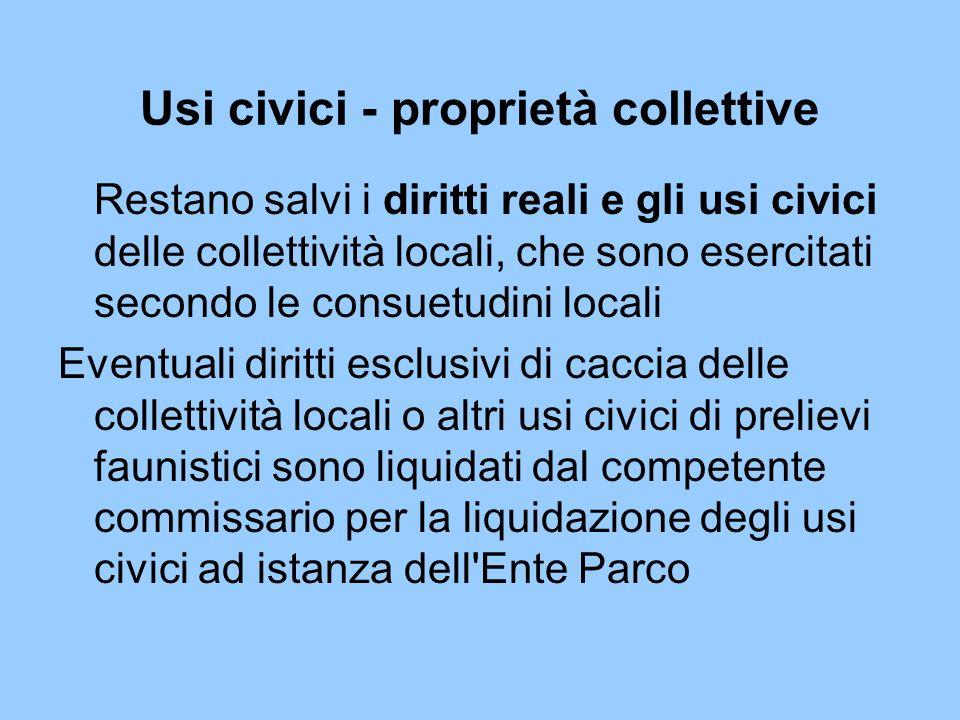 Usi civici - proprietà collettive Restano salvi i diritti reali e gli usi civici delle collettività locali, che sono esercitati secondo le consuetudin