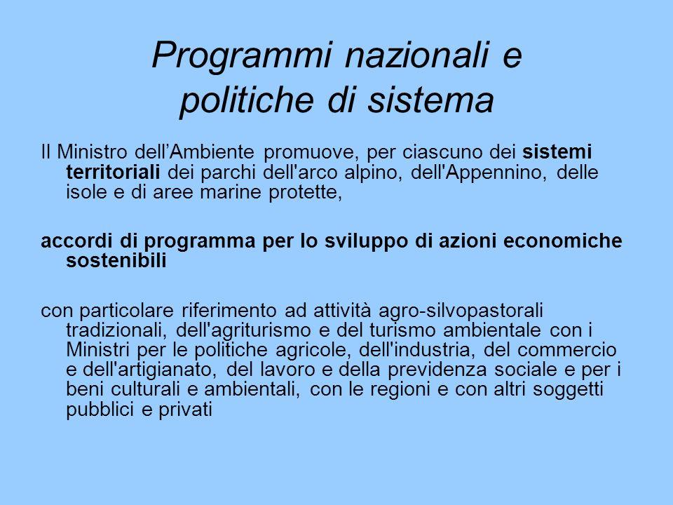 Programmi nazionali e politiche di sistema Il Ministro dellAmbiente promuove, per ciascuno dei sistemi territoriali dei parchi dell'arco alpino, dell'