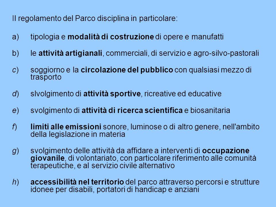 Il regolamento del Parco disciplina in particolare: a)tipologia e modalità di costruzione di opere e manufatti b)le attività artigianali, commerciali,