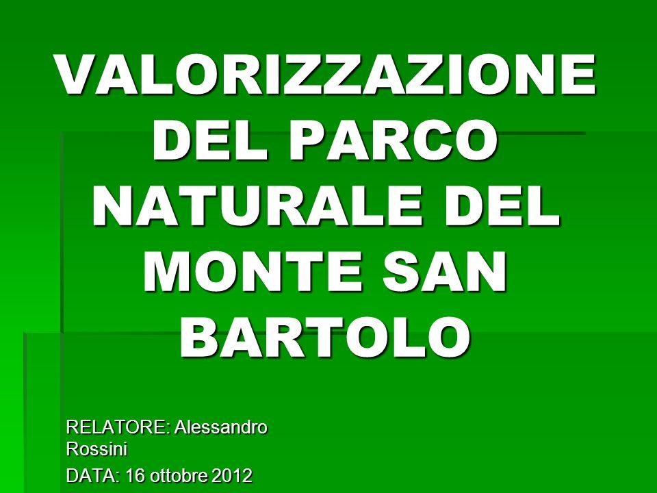 VALORIZZAZIONE DEL PARCO NATURALE DEL MONTE SAN BARTOLO RELATORE: Alessandro Rossini DATA: 16 ottobre 2012