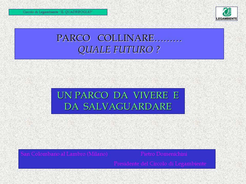 PARCO COLLINARE……… QUALE FUTURO ? UN PARCO DA VIVERE E DA SALVAGUARDARE San Colombano al Lambro (Milano) Pietro Domenichini Presidente del Circolo di