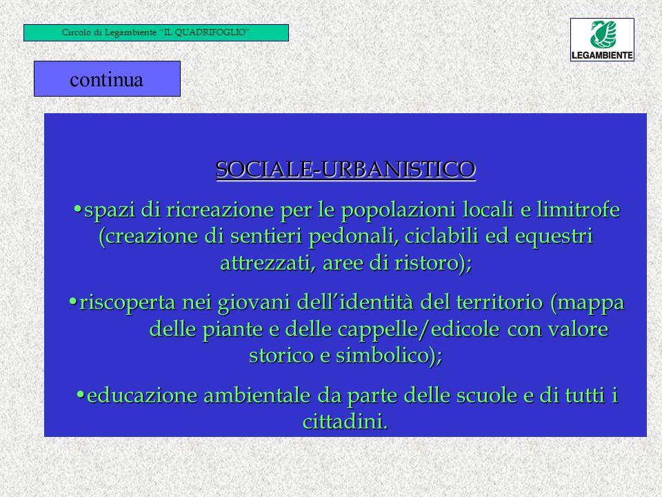 SOCIALE-URBANISTICO spazi di ricreazione per le popolazioni locali e limitrofe (creazione di sentieri pedonali, ciclabili ed equestri attrezzati, aree