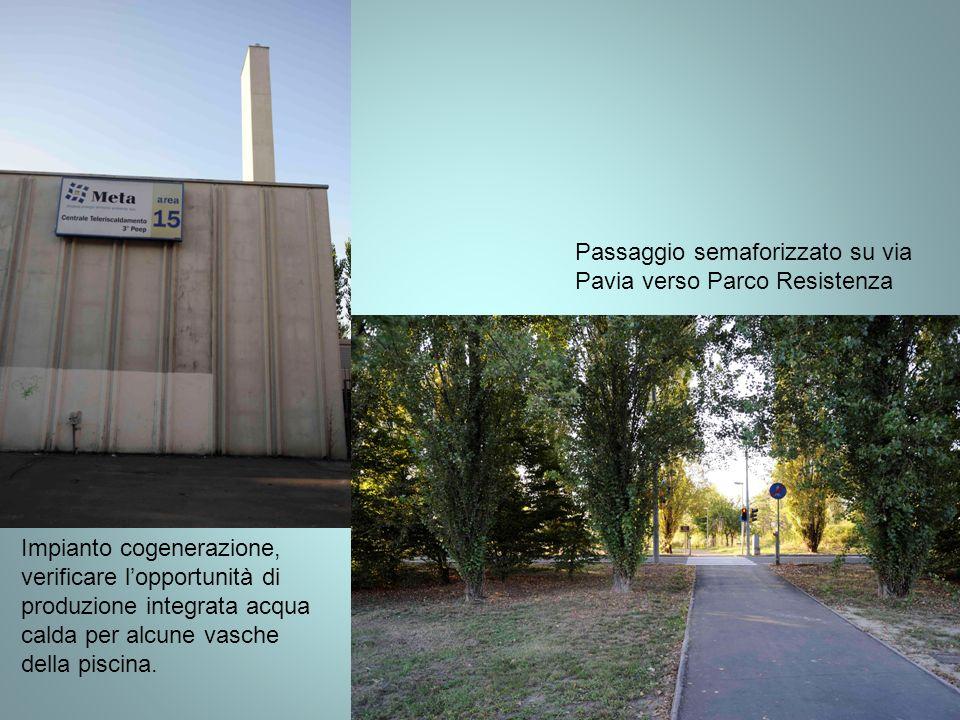 Impianto cogenerazione, verificare lopportunità di produzione integrata acqua calda per alcune vasche della piscina. Passaggio semaforizzato su via Pa