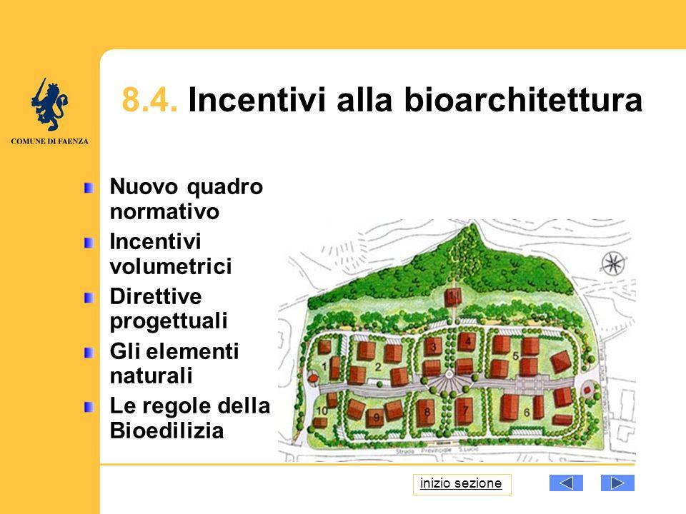 8.4. Incentivi alla bioarchitettura Nuovo quadro normativo Incentivi volumetrici Direttive progettuali Gli elementi naturali Le regole della Bioediliz