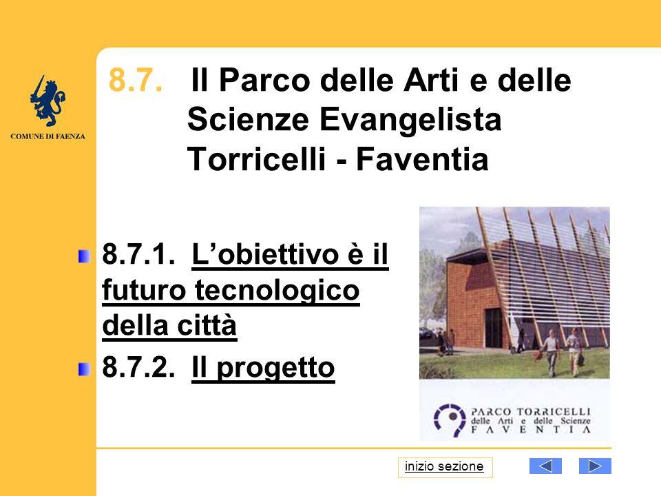 8.7. Il Parco delle Arti e delle Scienze Evangelista Torricelli - Faventia 8.7.1. Lobiettivo è il futuro tecnologico della cittàLobiettivo è il futuro