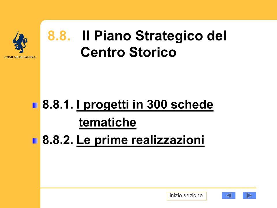 8.8. Il Piano Strategico del Centro Storico 8.8.1. I progetti in 300 schedeI progetti in 300 schede tematiche 8.8.2. Le prime realizzazioniLe prime re