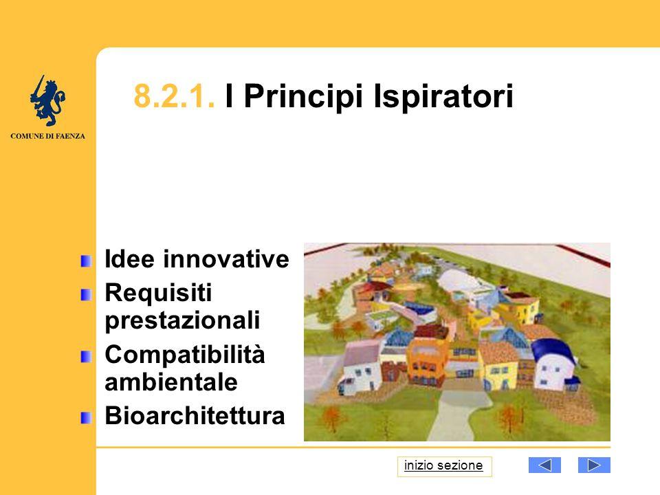 8.2.1. I Principi Ispiratori Idee innovative Requisiti prestazionali Compatibilità ambientale Bioarchitettura inizio sezione