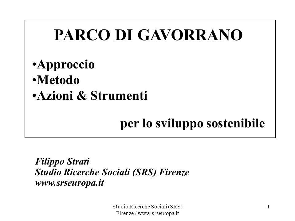 Studio Ricerche Sociali (SRS) Firenze / www.srseuropa.it 1 PARCO DI GAVORRANO Approccio Metodo Azioni & Strumenti per lo sviluppo sostenibile Filippo Strati Studio Ricerche Sociali (SRS) Firenze www.srseuropa.it