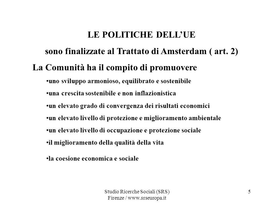 Studio Ricerche Sociali (SRS) Firenze / www.srseuropa.it 5 LE POLITICHE DELLUE sono finalizzate al Trattato di Amsterdam ( art.