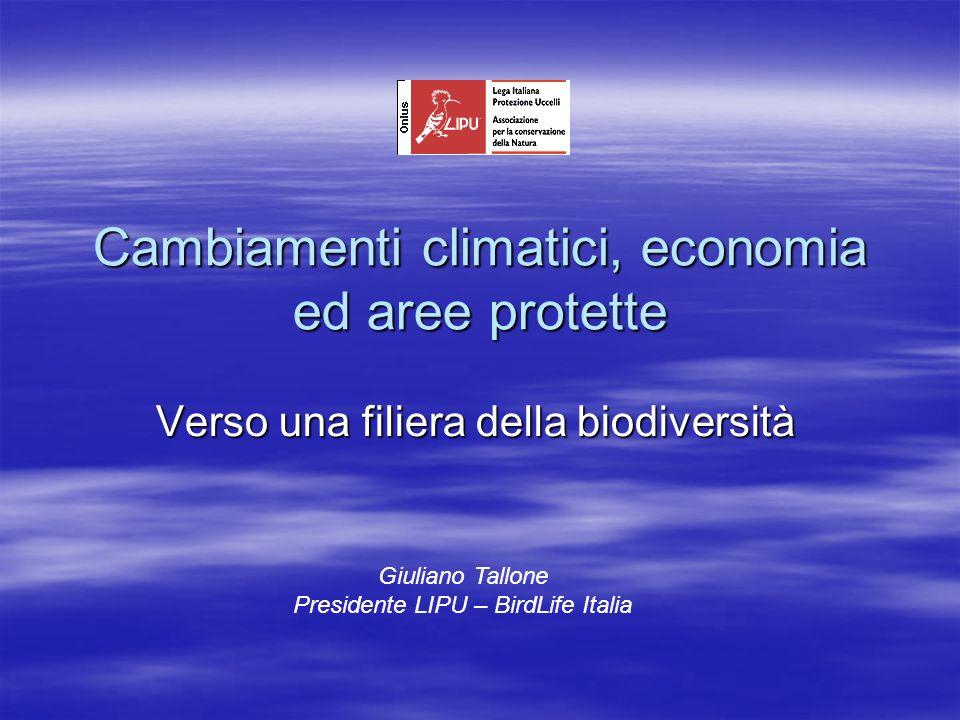 Cambiamenti climatici, economia ed aree protette Verso una filiera della biodiversità Giuliano Tallone Presidente LIPU – BirdLife Italia