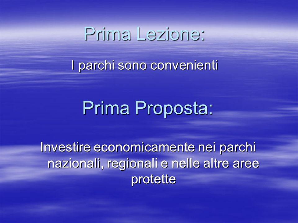 Prima Lezione: I parchi sono convenienti Prima Proposta: Investire economicamente nei parchi nazionali, regionali e nelle altre aree protette