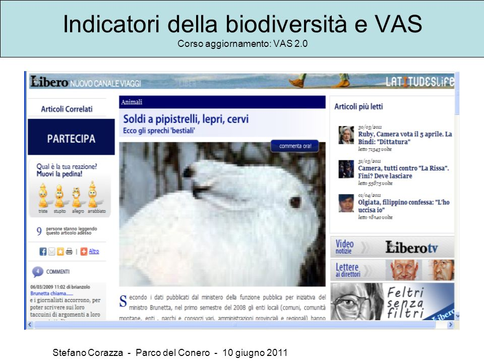 Indicatori della biodiversità e VAS Corso aggiornamento: VAS 2.0 Stefano Corazza - Parco del Conero - 10 giugno 2011 La definizione di frammentazione fornita dal glossario multilingue per lambiente dellAgenzia Ambientale Uuropea: The breaking-up of continuous tracts of ecosystems creating barriers to migration or dispersal of organisms and reducing the size of homogenous areas.