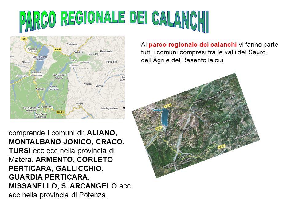 Al parco regionale dei calanchi vi fanno parte tutti i comuni compresi tra le valli del Sauro, dellAgri e del Basento la cui comprende i comuni di: ALIANO, MONTALBANO JONICO, CRACO, TURSI ecc ecc nella provincia di Matera.