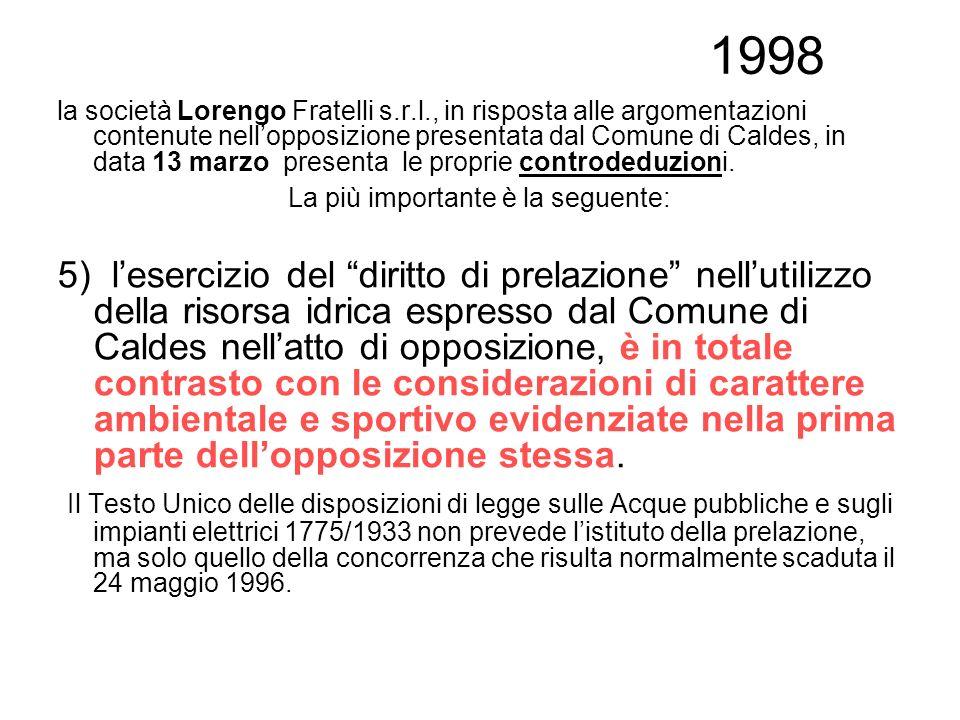 1998 la società Lorengo Fratelli s.r.l., in risposta alle argomentazioni contenute nellopposizione presentata dal Comune di Caldes, in data 13 marzo p