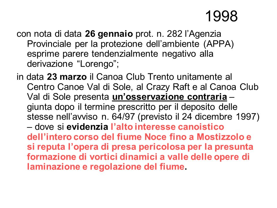 1998 con nota di data 26 gennaio prot. n. 282 lAgenzia Provinciale per la protezione dellambiente (APPA) esprime parere tendenzialmente negativo alla