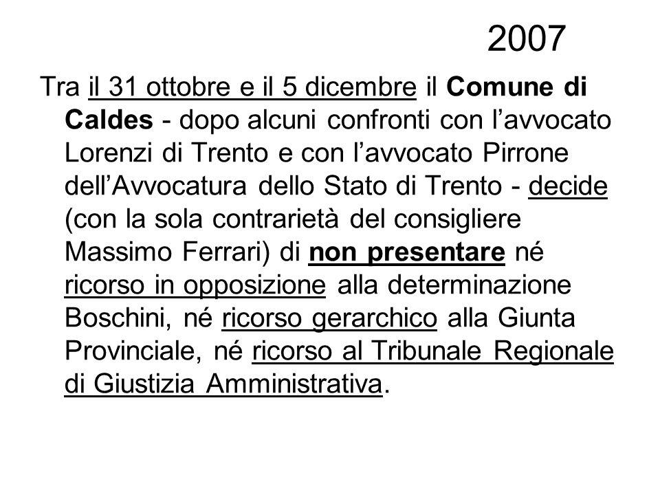 2007 Tra il 31 ottobre e il 5 dicembre il Comune di Caldes - dopo alcuni confronti con lavvocato Lorenzi di Trento e con lavvocato Pirrone dellAvvocat