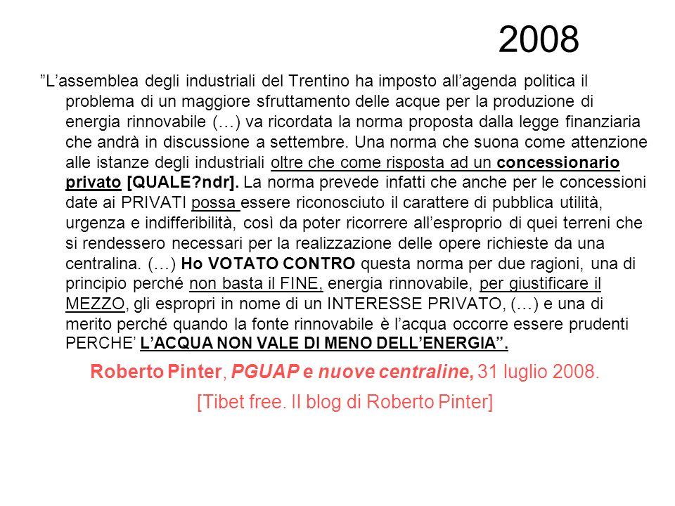 2008 Lassemblea degli industriali del Trentino ha imposto allagenda politica il problema di un maggiore sfruttamento delle acque per la produzione di energia rinnovabile (…) va ricordata la norma proposta dalla legge finanziaria che andrà in discussione a settembre.