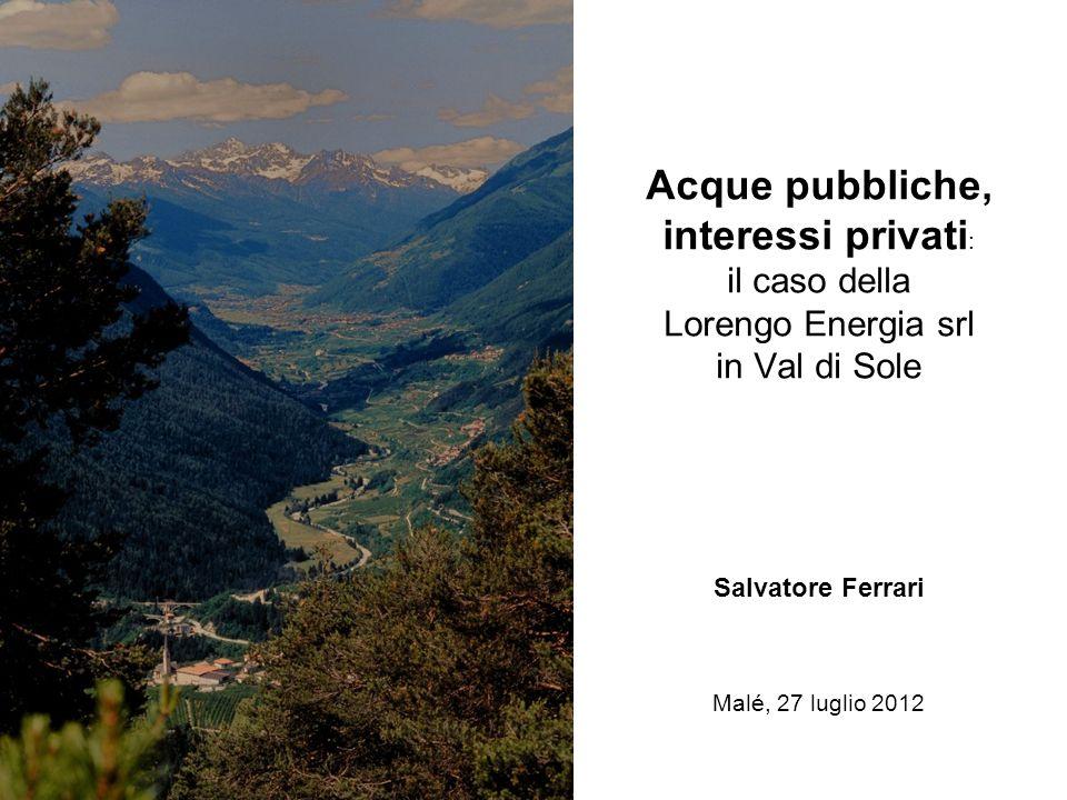 Acque pubbliche, interessi privati : il caso della Lorengo Energia srl in Val di Sole Salvatore Ferrari Malé, 27 luglio 2012
