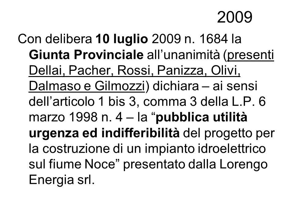 2009 Con delibera 10 luglio 2009 n. 1684 la Giunta Provinciale allunanimità (presenti Dellai, Pacher, Rossi, Panizza, Olivi, Dalmaso e Gilmozzi) dichi