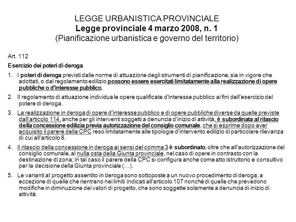 LEGGE URBANISTICA PROVINCIALE Legge provinciale 4 marzo 2008, n. 1 (Pianificazione urbanistica e governo del territorio) Art. 112 Esercizio dei poteri
