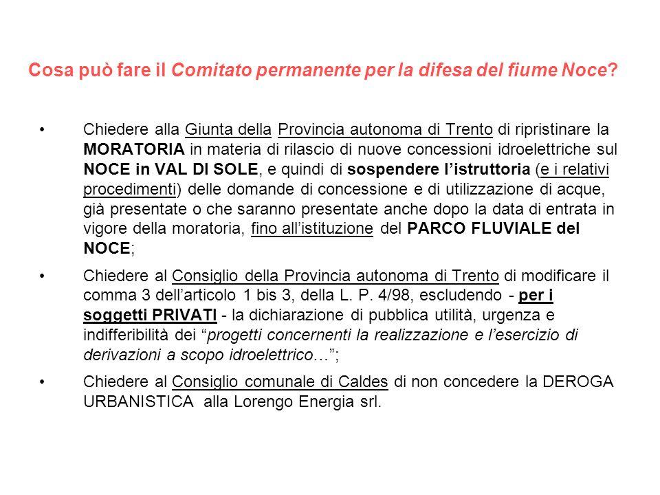 Cosa può fare il Comitato permanente per la difesa del fiume Noce? Chiedere alla Giunta della Provincia autonoma di Trento di ripristinare la MORATORI