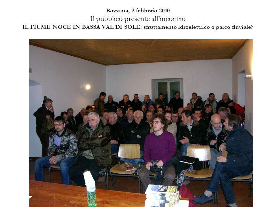 Bozzana, 2 febbraio 2010 Il pubblico presente allincontro IL FIUME NOCE IN BASSA VAL DI SOLE: sfruttamento idroelettrico o parco fluviale?