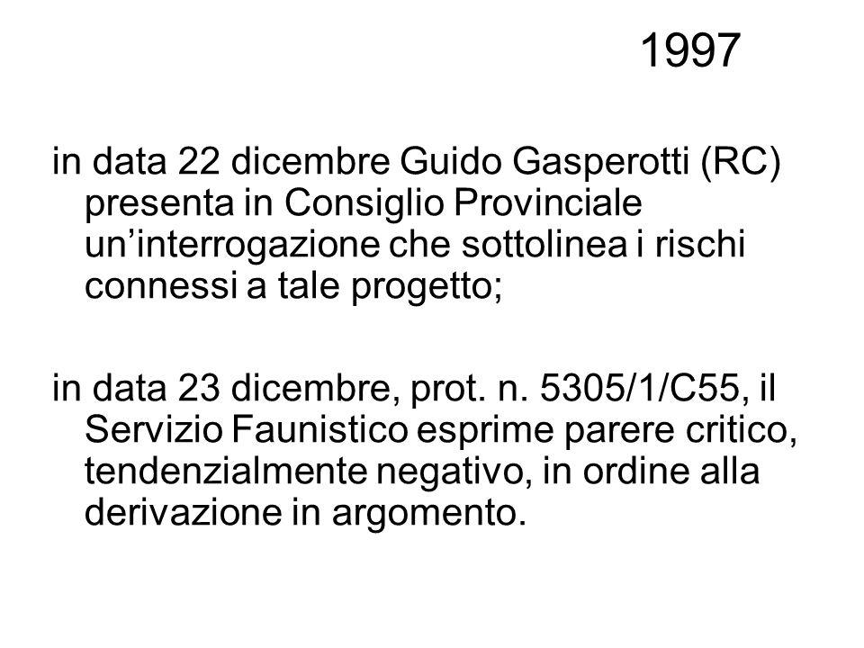 1997 in data 22 dicembre Guido Gasperotti (RC) presenta in Consiglio Provinciale uninterrogazione che sottolinea i rischi connessi a tale progetto; in data 23 dicembre, prot.
