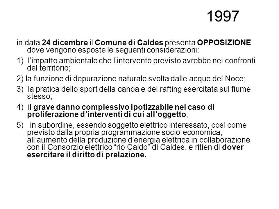 1997 in data 24 dicembre il Comune di Caldes presenta OPPOSIZIONE dove vengono esposte le seguenti considerazioni: 1) limpatto ambientale che linterve