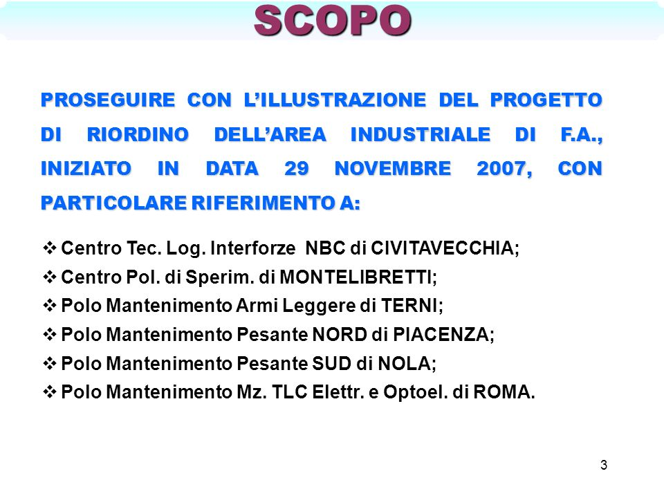3 SCOPO PROSEGUIRE CON LILLUSTRAZIONE DEL PROGETTO DI RIORDINO DELLAREA INDUSTRIALE DI F.A., INIZIATO IN DATA 29 NOVEMBRE 2007, CON PARTICOLARE RIFERI