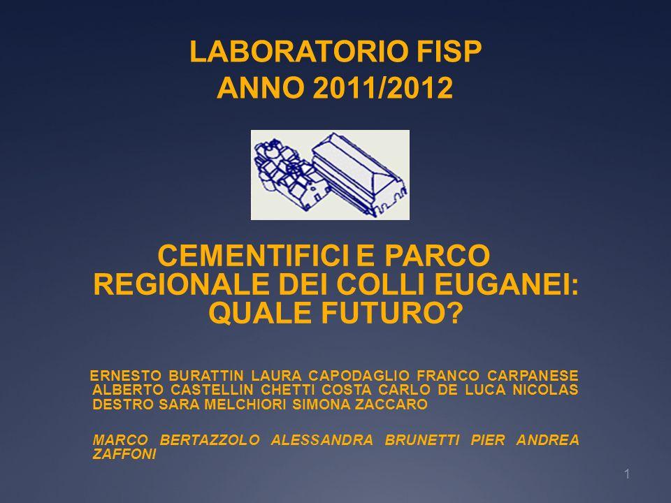 1 LABORATORIO FISP ANNO 2011/2012 CEMENTIFICI E PARCO REGIONALE DEI COLLI EUGANEI: QUALE FUTURO? ERNESTO BURATTIN LAURA CAPODAGLIO FRANCO CARPANESE AL