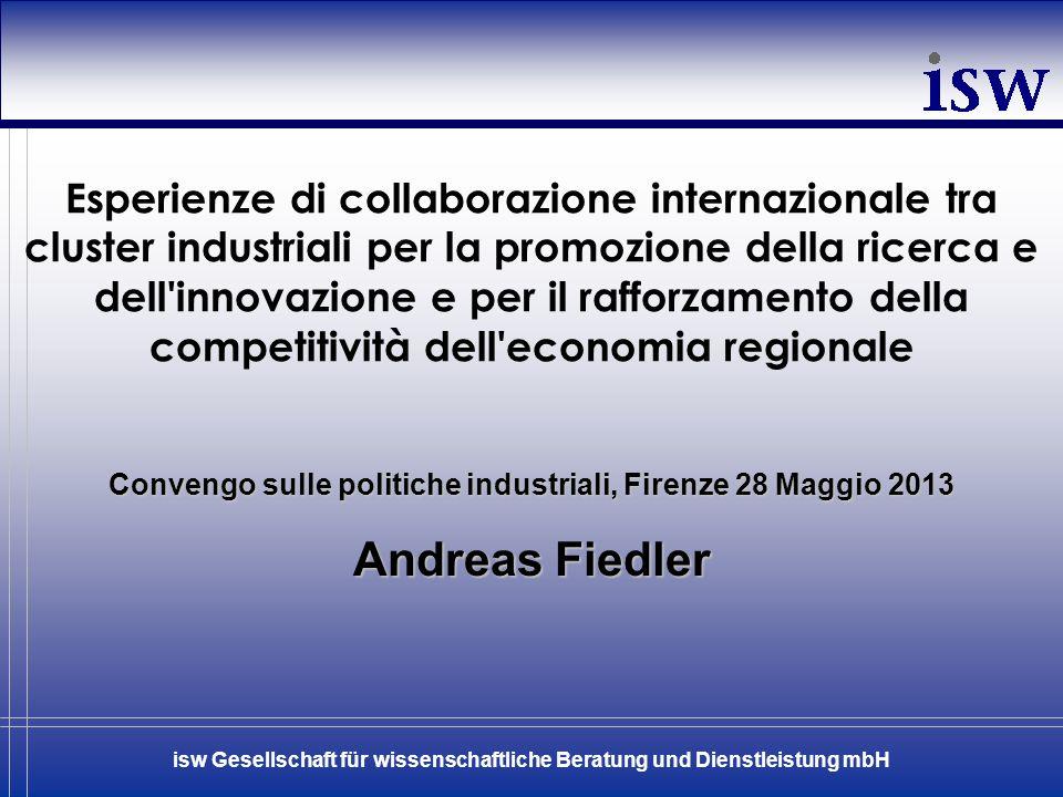 isw Gesellschaft für wissenschaftliche Beratung und Dienstleistung mbH Convengo sulle politiche industriali, Firenze 28 Maggio 2013 Andreas Fiedler Es