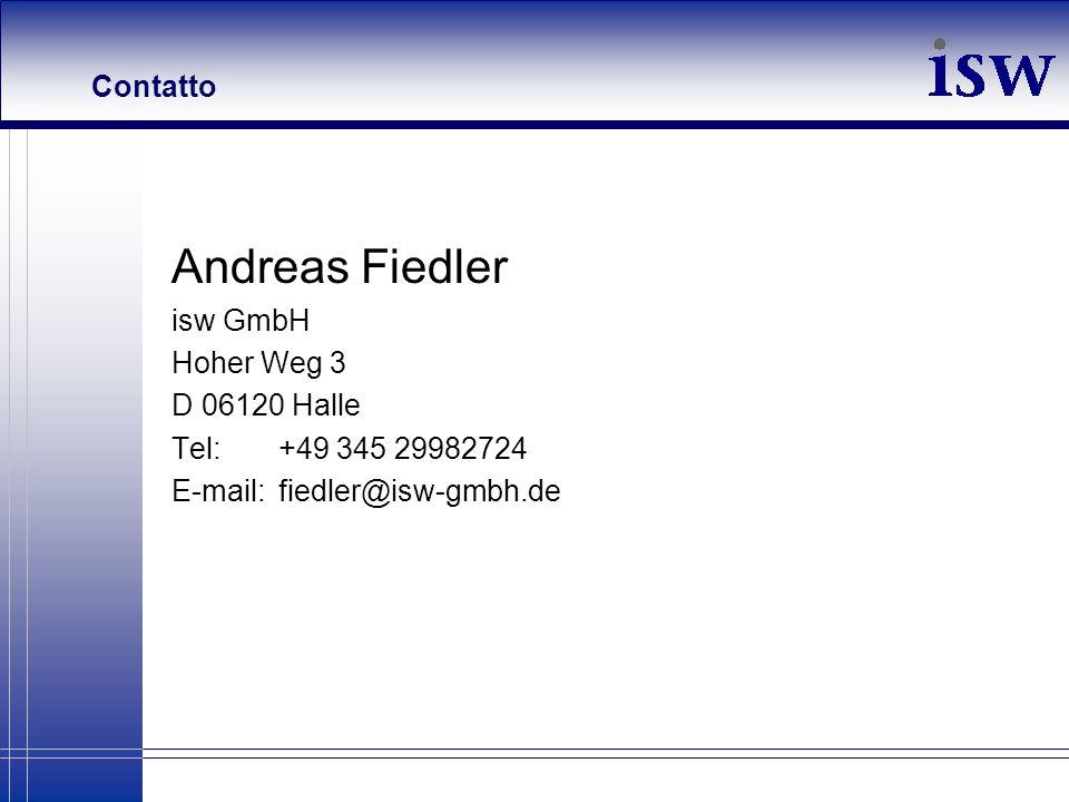 Contatto Andreas Fiedler isw GmbH Hoher Weg 3 D 06120 Halle Tel:+49 345 29982724 E-mail: fiedler@isw-gmbh.de
